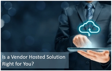 Is a vendor hosted solution right for you